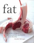 Fat - An Appreciation of a Misunderstood Ingredient with Recipes